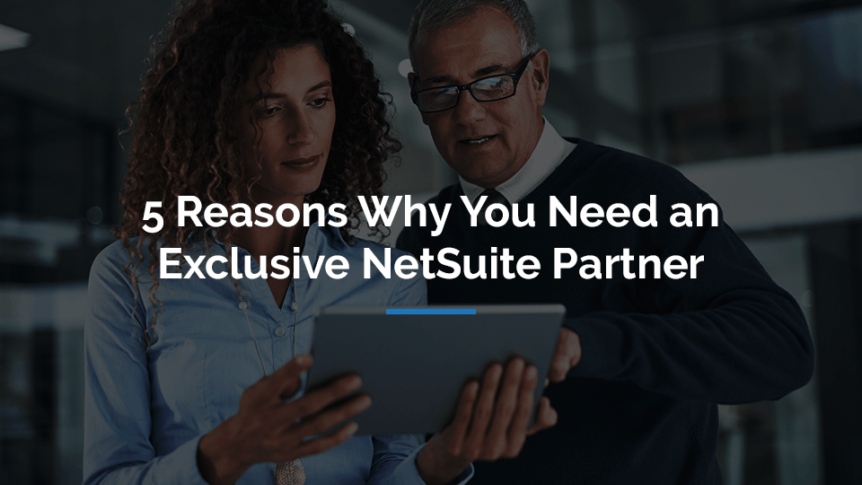 5 Reasons Why You Need an Exclusive NetSuite Partner